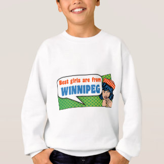 Best girls are from Winnipeg Sweatshirt