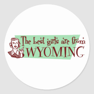Best Girls are from Wyoming Round Stickers
