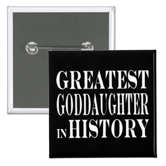 Best Goddaughters Greatest Goddaughter in History 15 Cm Square Badge