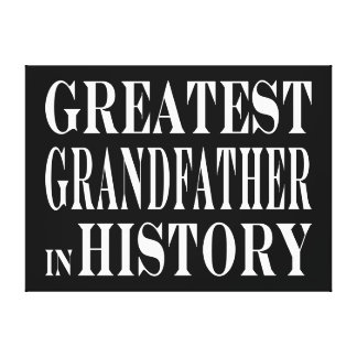Best Grandfathers Greatest Grandfather in History Gallery Wrapped Canvas