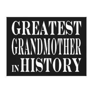 Best Grandmothers Greatest Grandmother in History Stretched Canvas Prints