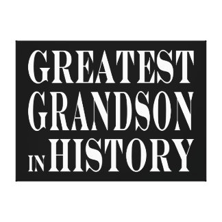 Best Grandsons Greatest Grandson in History Canvas Print