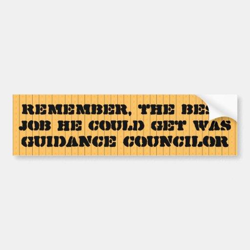 Best job he could get was guidance councilor bumper stickers
