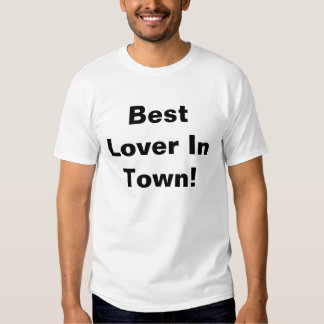 Best Lover In Town! T-shirts