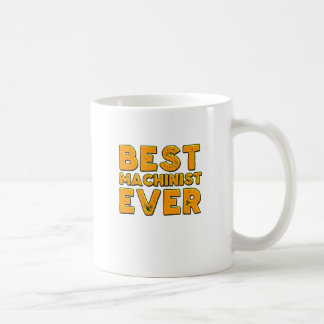 Best machinist ever coffee mug