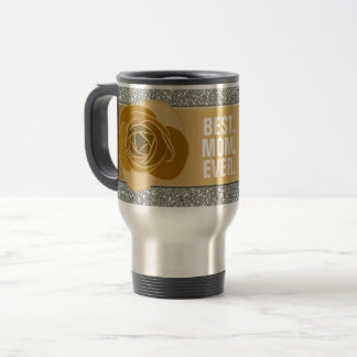 Best Mom Ever | Chic Silver Gold Rose Travel Mug