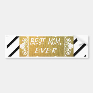 Best Mom Ever Mother's day Gold gift Bumper Sticker