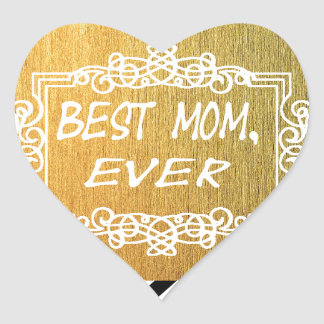 Best Mom Ever Mother's day Gold gift Heart Sticker