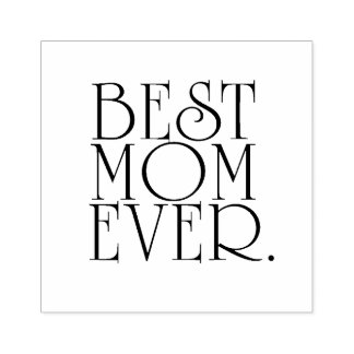 Best Mom Ever Rubber Stamp