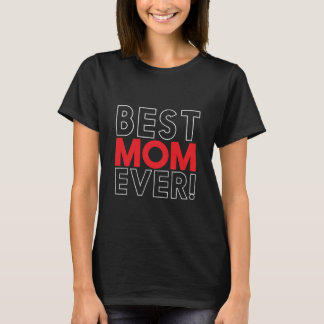 Best Mom Ever T-shirt Mothers Day Gift