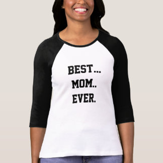 Best Mom gift ever. We do mean... ever. T-Shirt