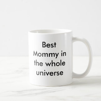 Best Mommy in the whole universe Coffee Mug
