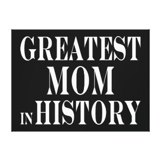 Best Moms Greatest Mom in History Canvas Print