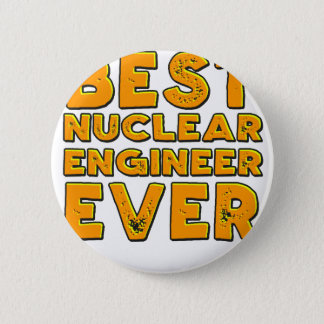 Best nuclear engineer ever 6 cm round badge