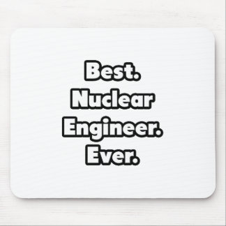 Best. Nuclear Engineer. Ever. Mouse Pad