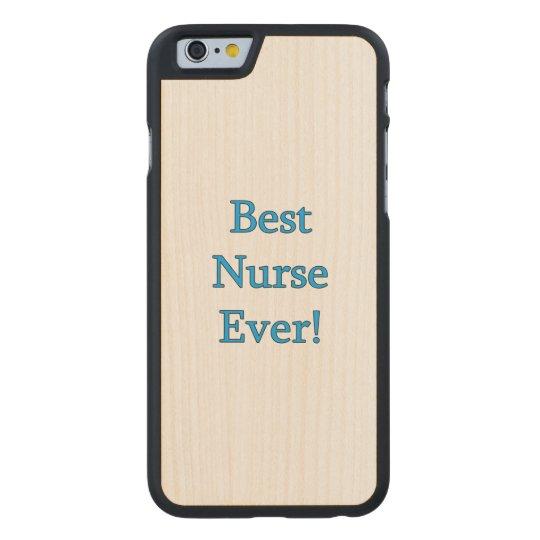 Best Nurse Ever Carved Maple iPhone 6 Case