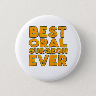 Best oral surgeon ever 6 cm round badge