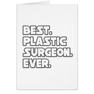 Best Plastic Surgeon Ever Greeting Card