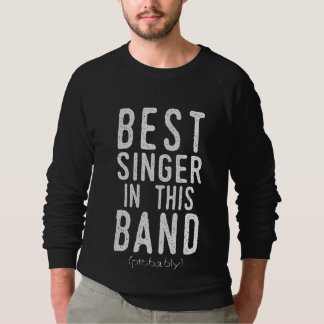 Best Singer (probably) (wht) Sweatshirt