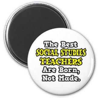 Best Social Studies Teachers Are Born Not Made Magnets