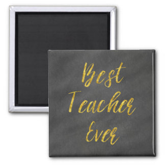 Best Teacher Ever Gold Faux Foil Chalkboard Square Magnet