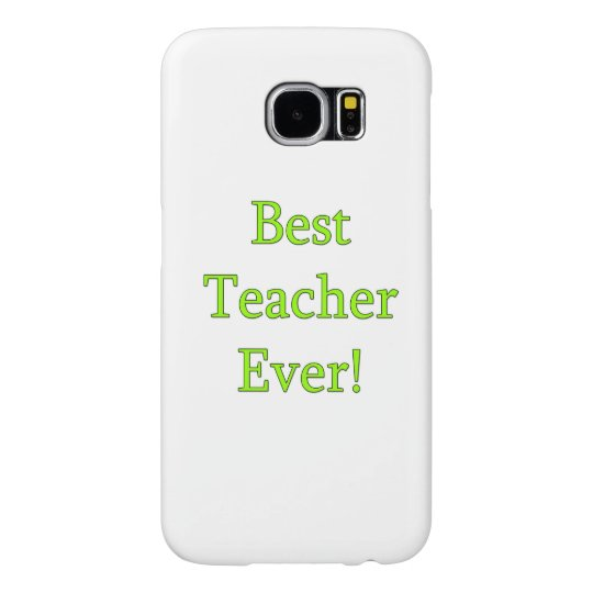 Best Teacher Ever Samsung Galaxy S6 Cases