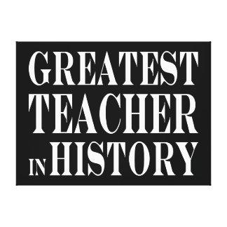 Best Teachers Greatest Teacher in History Canvas Prints