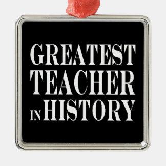Best Teachers : Greatest Teacher in History Metal Ornament