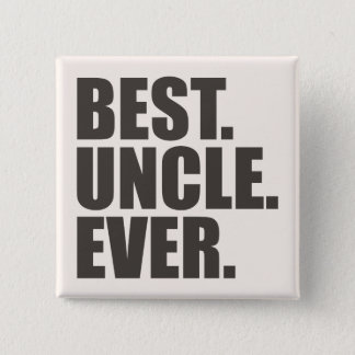 Best. Uncle. Ever. 15 Cm Square Badge