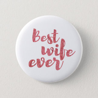 Best Wife Ever 6 Cm Round Badge