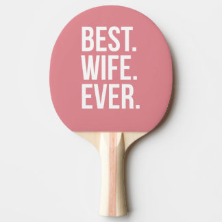 Best Wife Ever Ping Pong Paddle