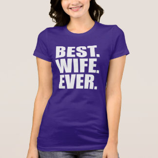 Best. Wife. Ever. (purple) T-Shirt