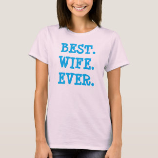 """Best. Wife. Ever."" t-shirt"