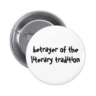 betrayer of the literary tradition button