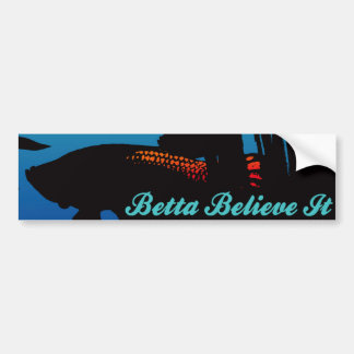 Betta Believe It Bumper Sticker