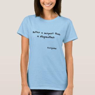 Better a serpent than a stepmother., Euripides T-Shirt
