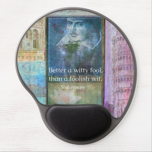 Better a witty fool, than a foolish wit. QUOTE Gel Mouse Mats