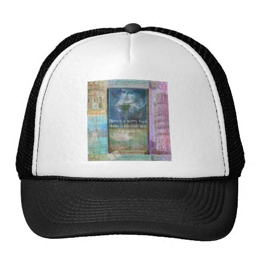 Better a witty fool, than a foolish wit. QUOTE Trucker Hats