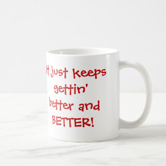 Better and BETTER! Coffee Mug