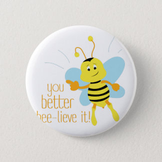 Better Bee-lieve It 6 Cm Round Badge