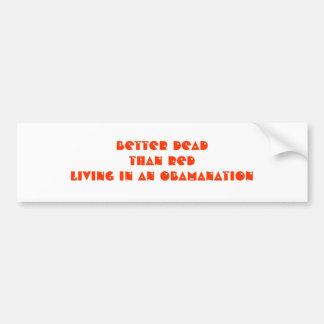 BETTER DEADTHAN REDliving in an Obamanation Bumper Sticker