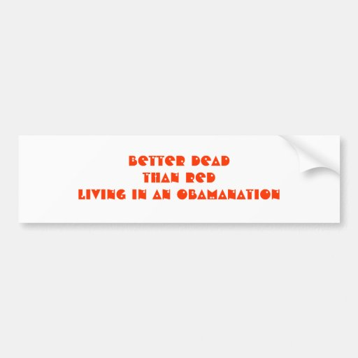 BETTER DEADTHAN REDliving in an Obamanation Bumper Stickers