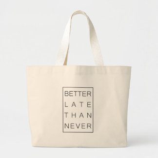 Better late than never large tote bag