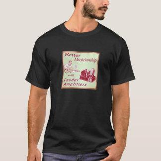 Better Musicianship w/ Louder Amps! T-Shirt