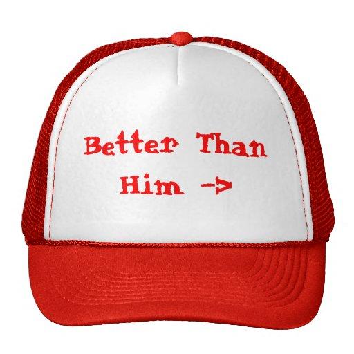 Better Than Him Hat