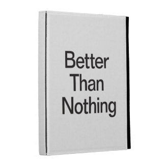 Better Than Nothing iPad Case
