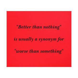 Better Than Nothing Stretched Canvas Print
