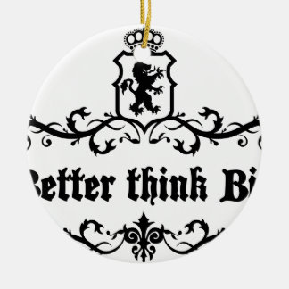 Better Think Big Medieval quote Ceramic Ornament