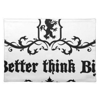 Better Think Big Medieval quote Placemat