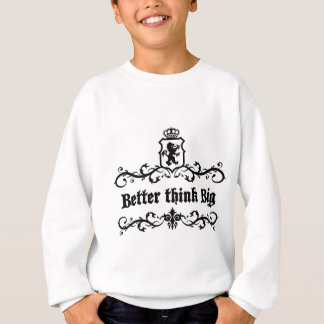 Better Think Big Medieval quote Sweatshirt